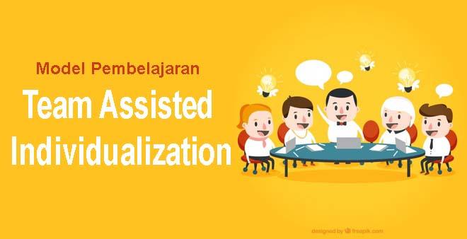 Model Pembelajaran Team Assisted Individualization