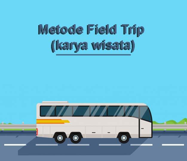 Metode Field Trip (karya wisata)